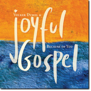"Gospel-CD ""Volker Dymel & Joyful Gospel - Because of You"""